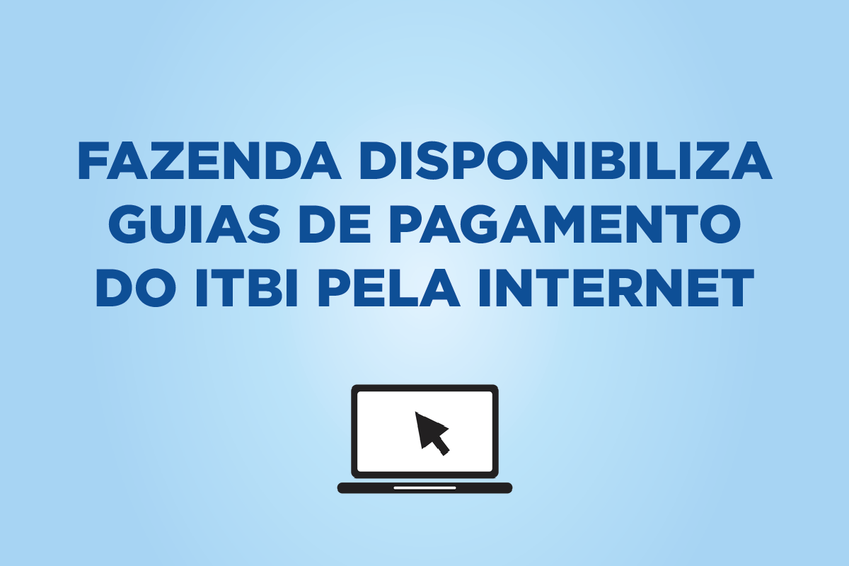 Texto - Fazenda disponibiliza guias de pagamento do ITBI pela internet